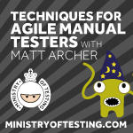 Techniques for Agile Manual Testers Course with Matt Archer